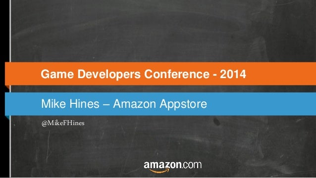 Mike Hines – Amazon Appstore Game Developers Conference - 2014 @MikeFHines