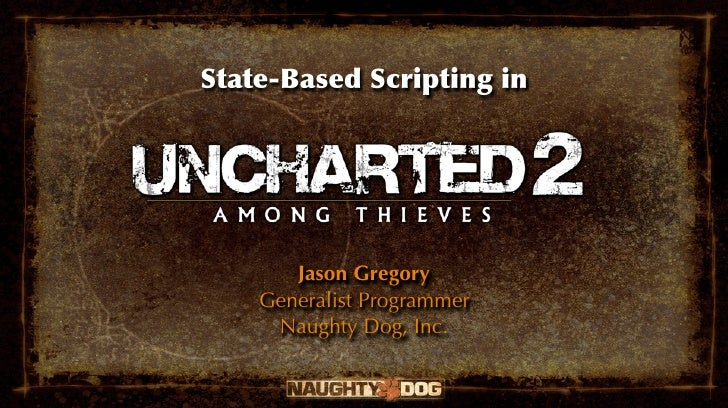 State-Based Scripting in            Jason Gregory     Generalist Programmer      Naughty Dog, Inc.
