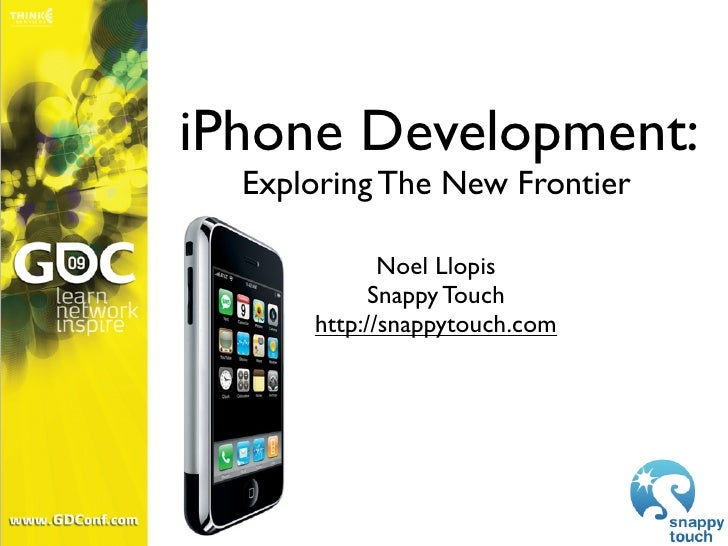 iPhone Development:   Exploring The New Frontier               Noel Llopis             Snappy Touch       http://snappytou...