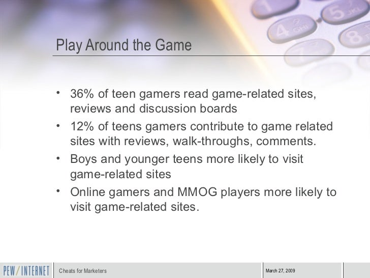 Play Around the Game <ul><li>36% of teen gamers read game-related sites, reviews and discussion boards </li></ul><ul><li>1...