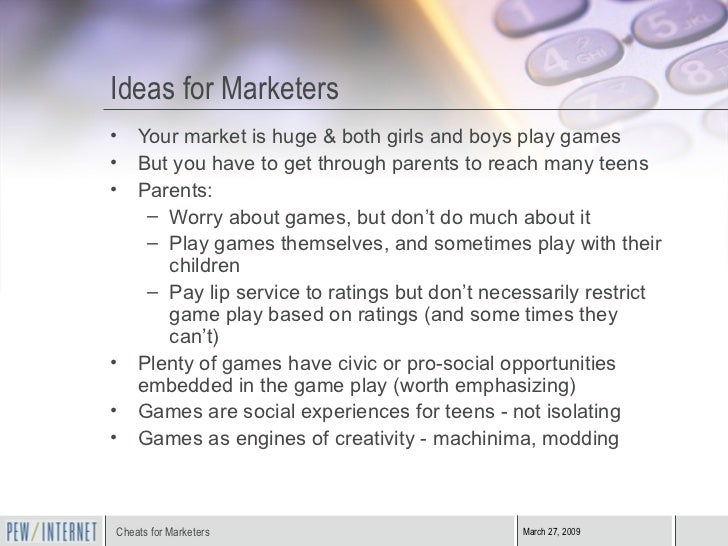 Ideas for Marketers <ul><li>Your market is huge & both girls and boys play games </li></ul><ul><li>But you have to get thr...