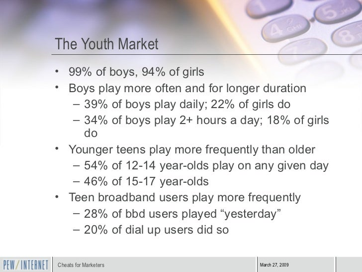 The Youth Market <ul><li>99% of boys, 94% of girls </li></ul><ul><li>Boys play more often and for longer duration </li></u...