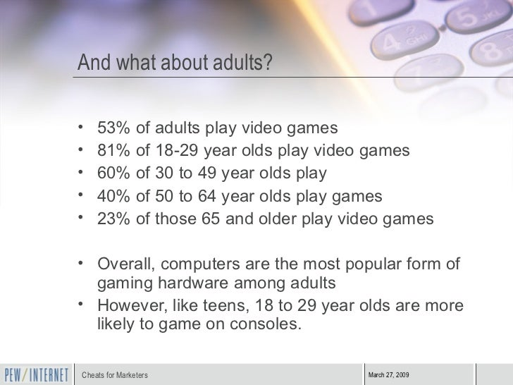 And what about adults? <ul><li>53% of adults play video games </li></ul><ul><li>81% of 18-29 year olds play video games </...
