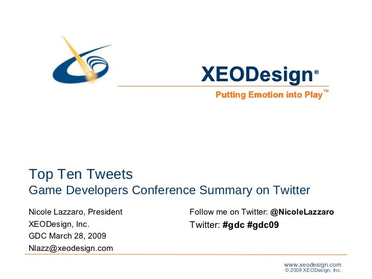 Top Ten Tweets Game Developers Conference Summary on Twitter Nicole Lazzaro, President XEODesign, Inc. GDC March 28, 2009 ...