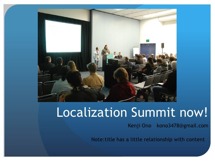 Localization Summit now!                    Kenji Ono kono3478@gmail.com     Note:title has a little relationship with con...