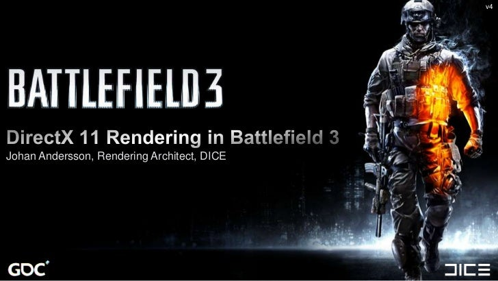 v4<br />DirectX 11 Rendering in Battlefield 3<br />Johan Andersson, Rendering Architect, DICE<br />