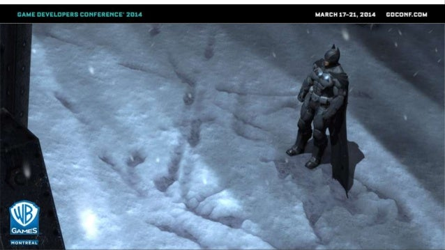 GDC 2014 - Deformable Snow Rendering in Batman: Arkham Origins