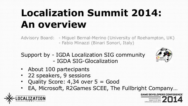 Localization Summit 2014: An overview Advisory Board: - Miguel Bernal-Merino (University of Roehampton, UK) - Fabio Minazz...