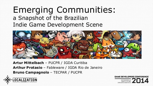 Emerging Communities: a Snapshot of the Brazilian Indie Game Development Scene Artur Mittelbach – PUCPR / IGDA Curitiba Ar...