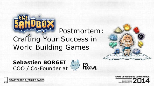 Postmortem: Crafting Your Success in World Building Games Sebastien BORGET COO / Co-Founder at