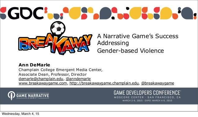 A Narrative Game's Success Addressing Gender-based Violence Ann DeMarle Champlain College Emergent Media Center, Associate...