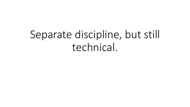 Separate discipline, but still technical.