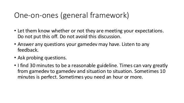 One-on-ones (general framework) • Let them know whether or not they are meeting your expectations. Do not put this off. Do...