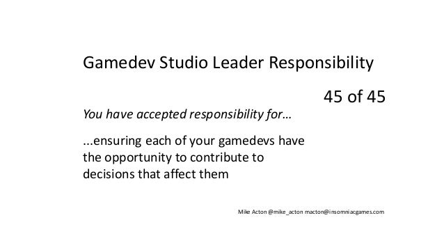 You have accepted responsibility for… ...ensuring each of your gamedevs have the opportunity to contribute to decisions th...