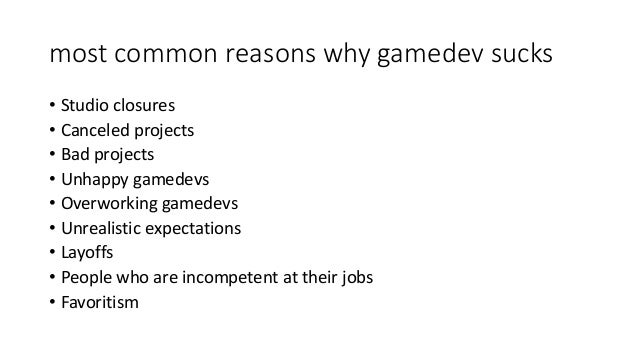most common reasons why gamedev sucks • Studio closures • Canceled projects • Bad projects • Unhappy gamedevs • Overworkin...