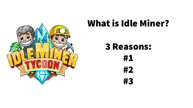 What is Idle Miner? 3 Reasons: #1 #2 #3
