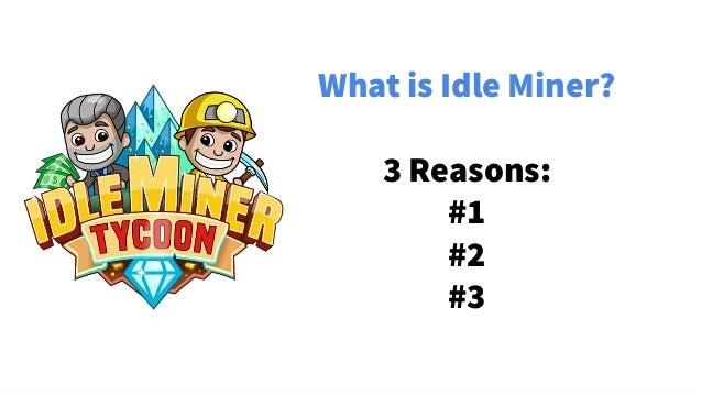 What is Idle Miner? 3 Reasons: #1 Scalability #2 #3