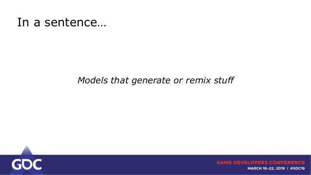 GDC2019 - SEED - Towards Deep Generative Models in Game Development