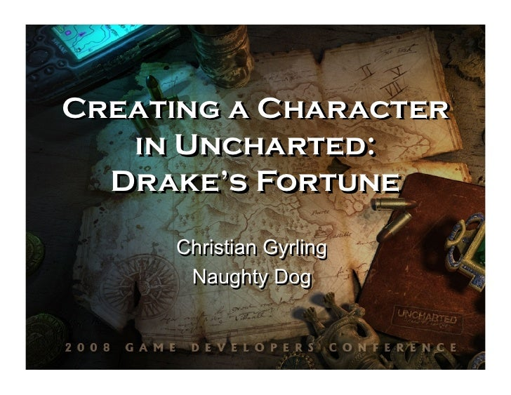 Creating a Character   in Uncharted:  Drake's Fortune     Christian Gyrling      Naughty Dog
