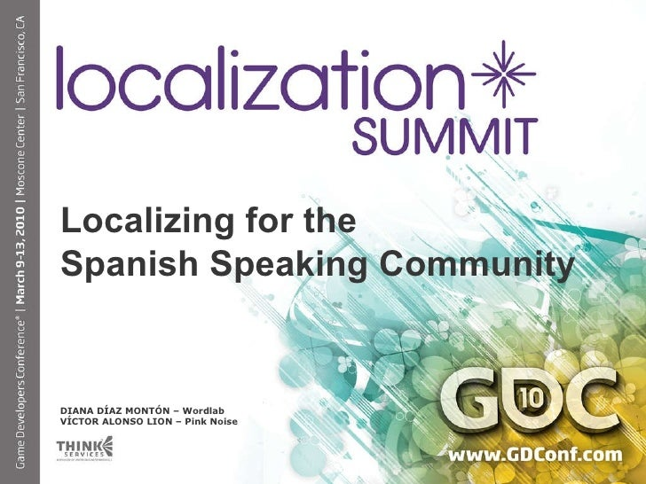 Localizing for the  Spanish Speaking Community DIANA DÍAZ MONTÓN – Wordlab VÍCTOR ALONSO LION – Pink Noise