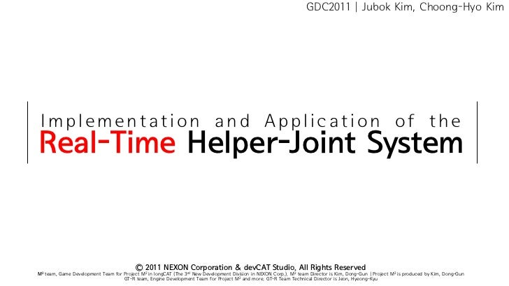 GDC2011 | Jubok Kim, Choong-Hyo Kim Implementation and Application of theReal-Time Helper-Joint System                    ...