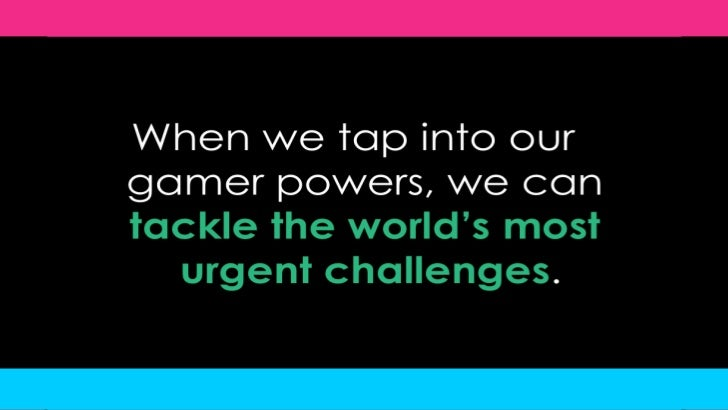 When we tap into our gamer powers, we can tacklethe world's most urgent challenges.<br />
