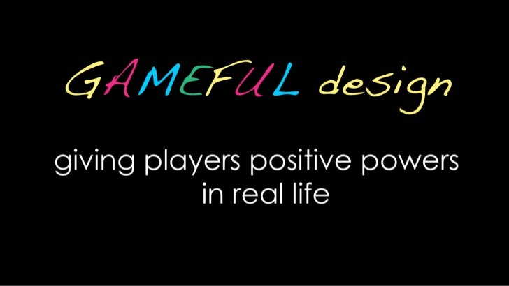 GAMEFUL design<br />giving players positive powers                      in real life<br />.<br />