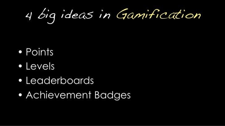 4 big ideas in Gamification<br />Points<br />Levels<br />Leaderboards<br />Achievement Badges<br />