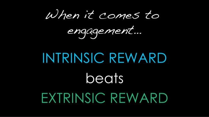 When it comes to engagement…<br />When <br />INTRINSIC REWARD<br />beats<br />EXTRINSIC REWARD<br />