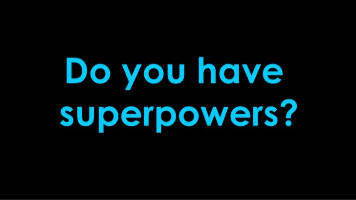 Do you have superpowers?<br />