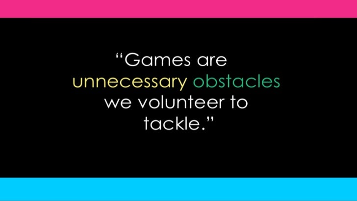 """""""Games are unnecessaryobstacles we volunteer to tackle.""""<br />"""