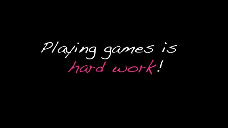 Playing games is hard work!<br />