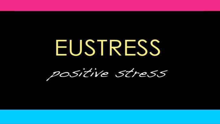 EUSTRESS<br />positive stress<br />