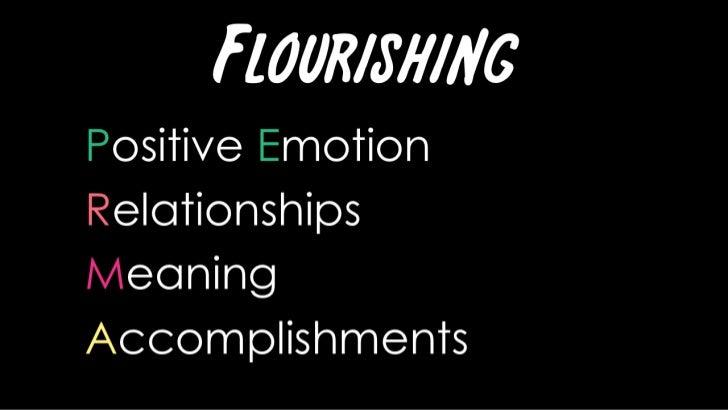 Flourishing<br />Positive Emotion <br />Relationships<br />Meaning<br />Accomplishments<br />