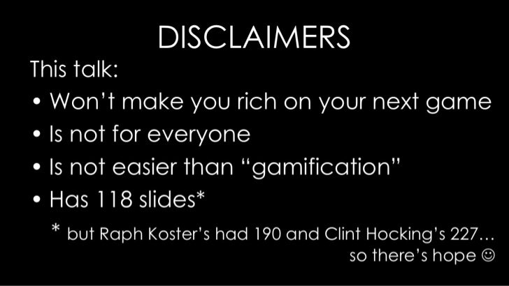 """DISCLAIMERS<br />This talk:<br />Won't make you rich on your next game<br />Is not for everyone<br />Is not easier than """"g..."""