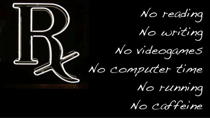 No reading<br />No writing<br />No videogames<br />No computer time<br />No running<br />No caffeine<br />