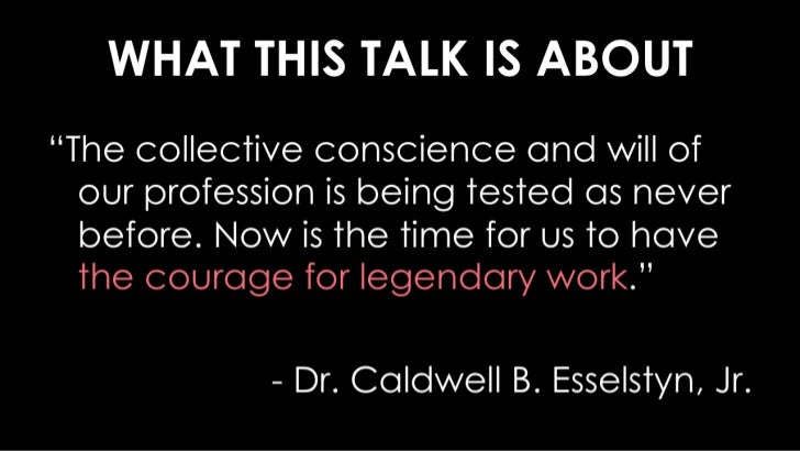 """WHAT THIS TALK IS ABOUT<br />""""The collective conscience and will of our profession is being tested as never before. Now is..."""