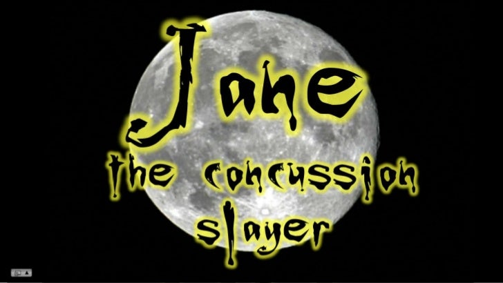 Jane<br />the concussionslayer<br />