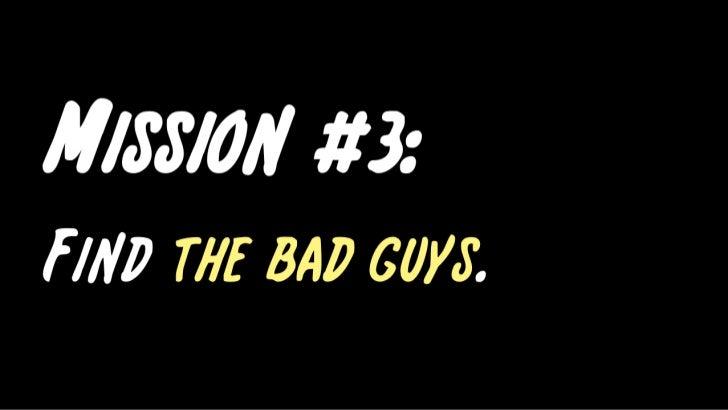 Mission #3: <br />Find the bad guys.<br />
