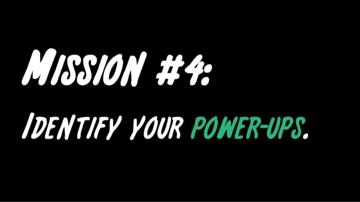 Mission #4: <br />Identify your power-ups.<br />