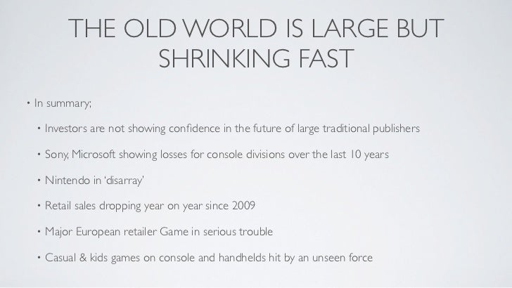 THE OLD WORLD IS LARGE BUT                   SHRINKING FAST•   In summary;    •   Investors are not showing confidence in t...