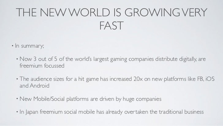 THE NEW WORLD IS GROWING VERY              FAST• In   summary;  • Now     3 out of 5 of the world's largest gaming compani...