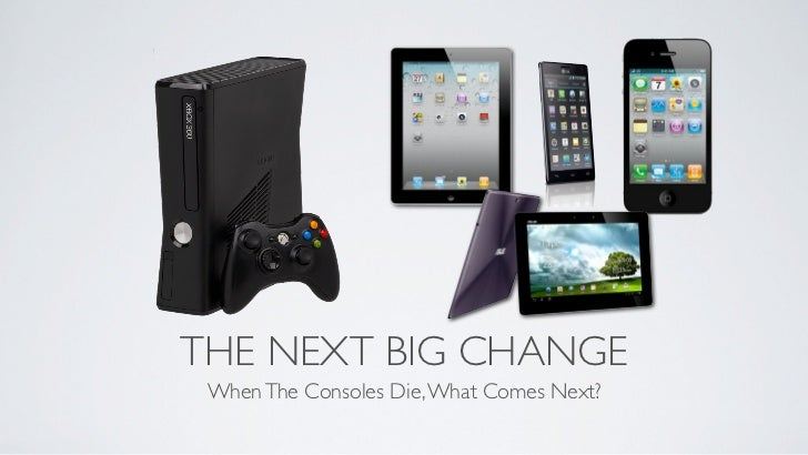 THE NEXT BIG CHANGE When The Consoles Die, What Comes Next?
