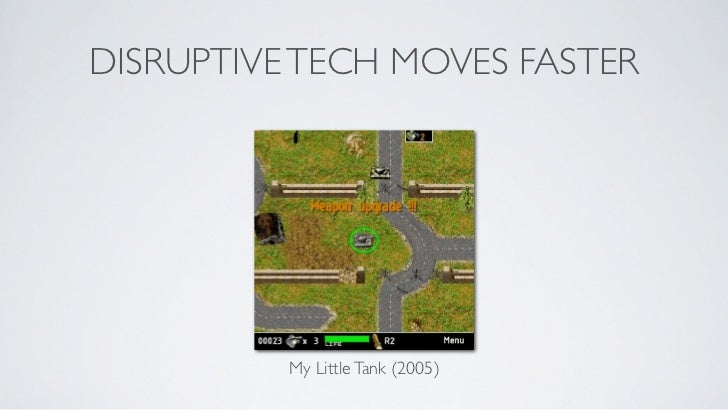 DISRUPTIVE TECH MOVES FASTER          My Little Tank (2005)