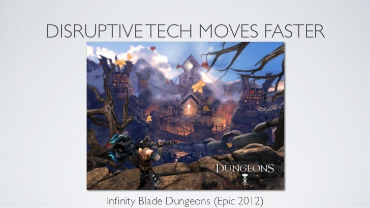 DISRUPTIVE TECH MOVES FASTER      Infinity Blade Dungeons (Epic 2012)