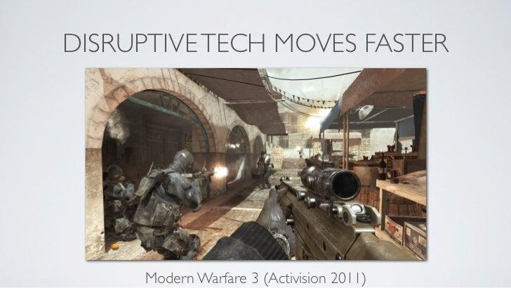 DISRUPTIVE TECH MOVES FASTER      Modern Warfare 3 (Activision 2011)