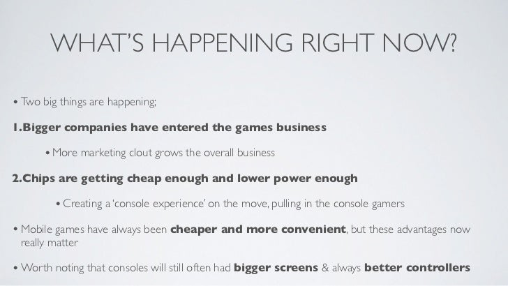 WHAT'S HAPPENING RIGHT NOW?• Two big things are happening;1.Bigger companies have entered the games business      • More m...