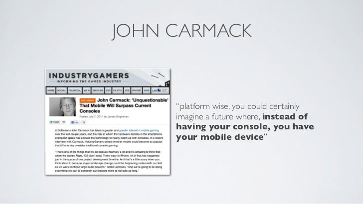 "JOHN CARMACK     ""platform wise, you could certainly     imagine a future where, instead of     having your console, you h..."