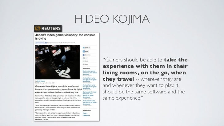 """HIDEO KOJIMA    """"Gamers should be able to take the    experience with them in their    living rooms, on the go, when    th..."""