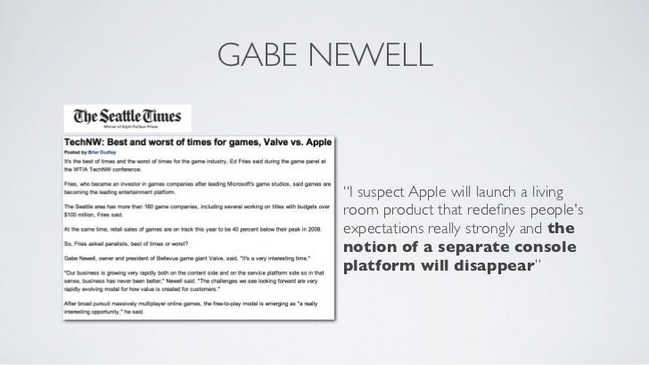 """GABE NEWELL      """"I suspect Apple will launch a living      room product that redefines peoples      expectations really st..."""